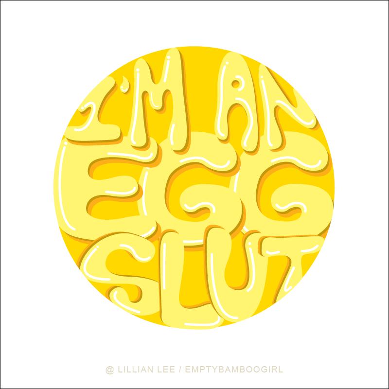 I'm an egg slut lettering illustration by Lillian Lee